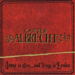 Carter Albrecht CD - Jesus is Alive...And Living in London